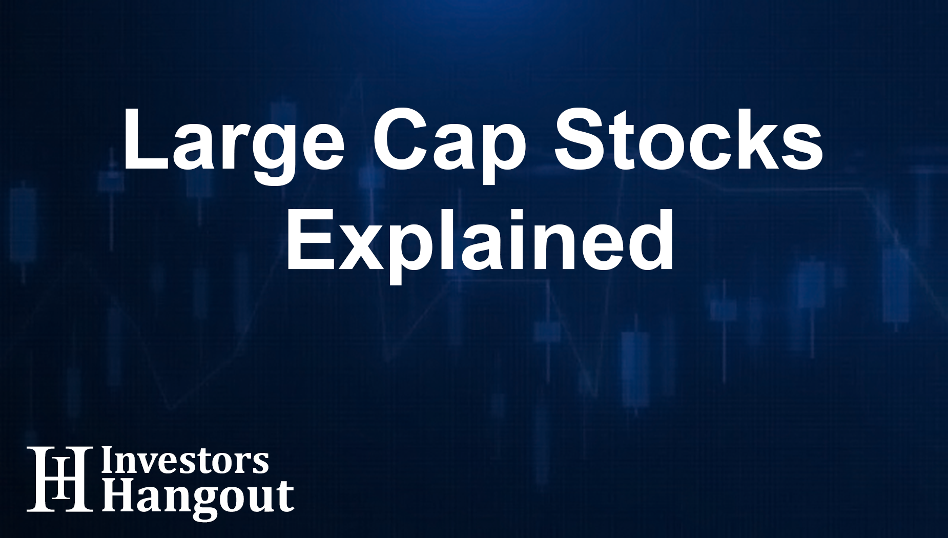 Large Cap Stocks Explained