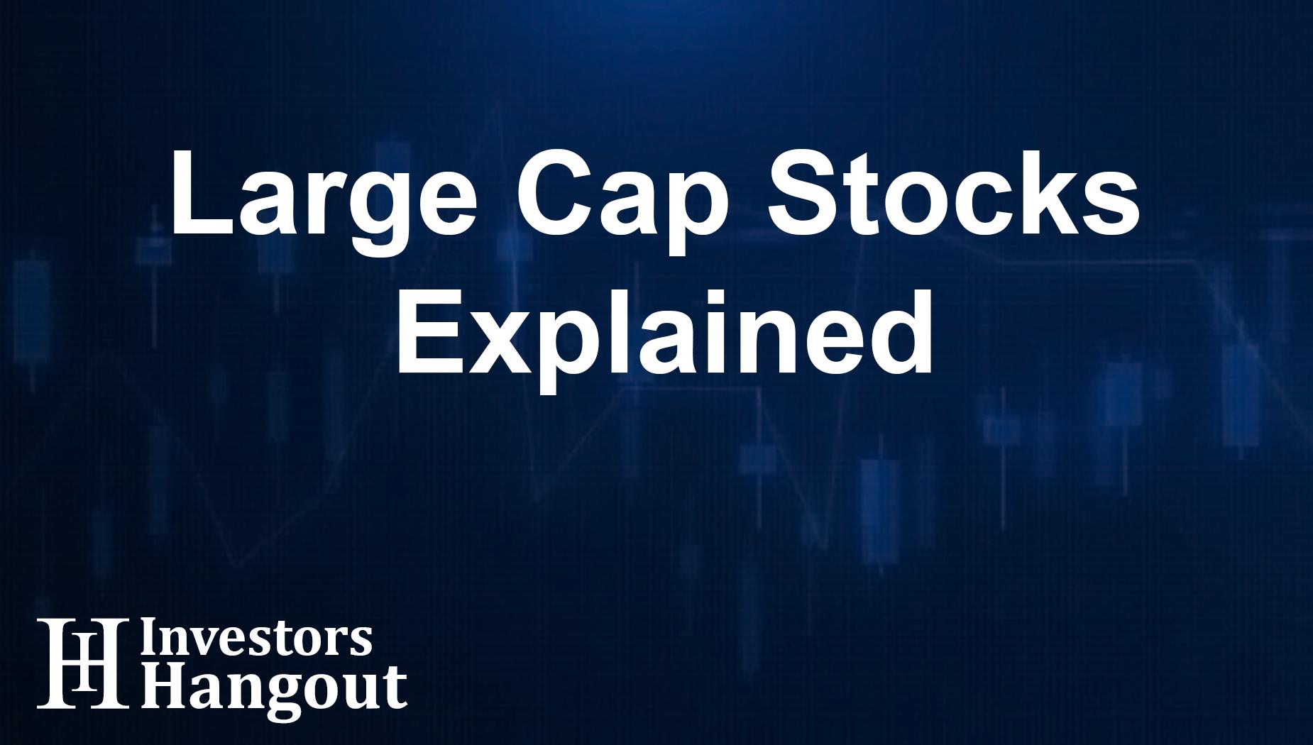 Large Cap Stocks Explained
