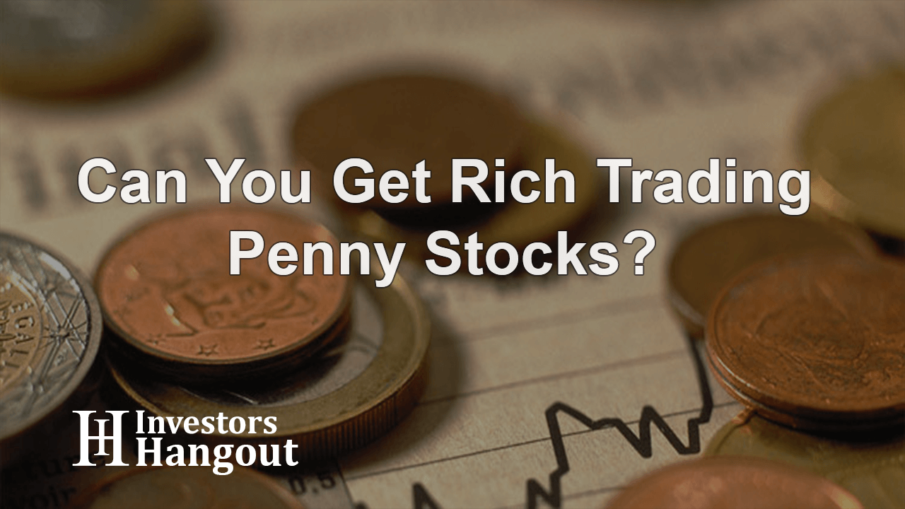 Can You Get Rich Trading Penny Stocks?