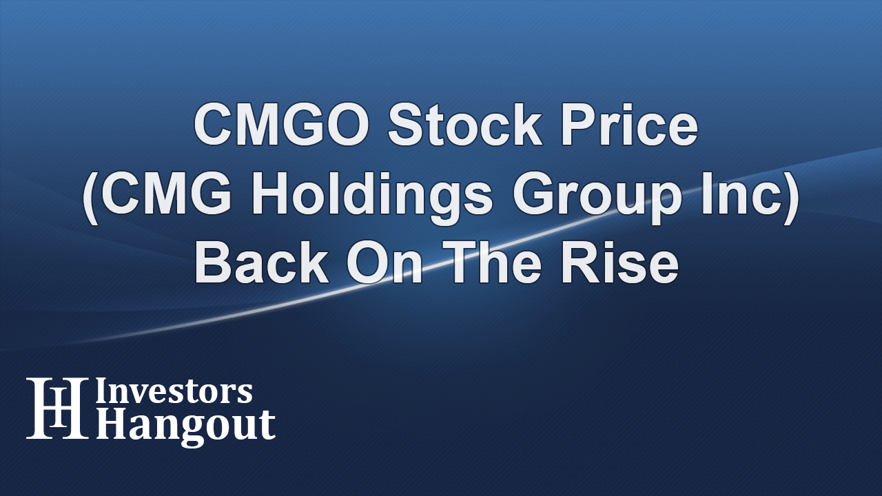 CMGO Stock Price (CMG Holdings Group Inc) Back On The Rise