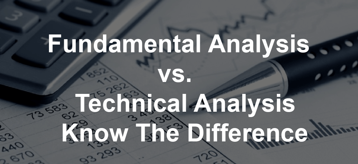 Fundamental Analysis vs. Technical Analysis – Know The Difference