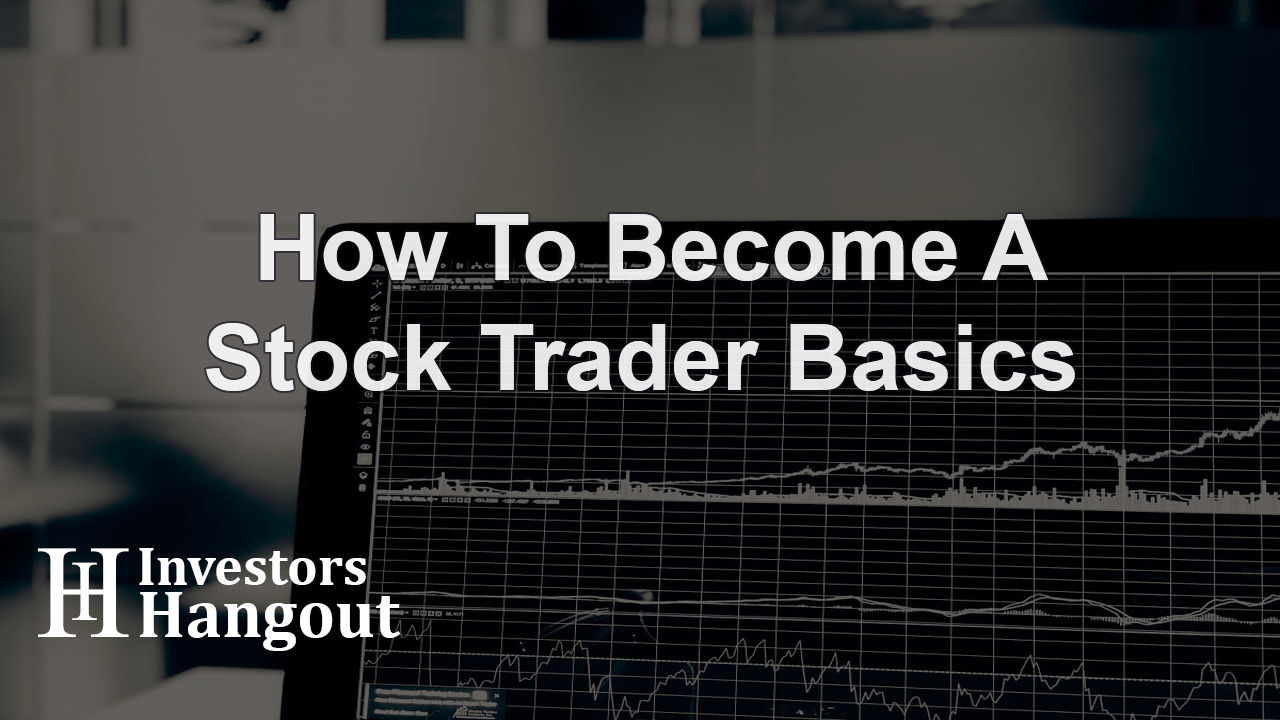 How To Become A Stock Trader Basics