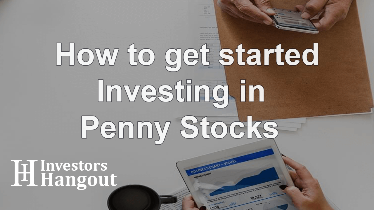 How to get started Investing in Penny Stocks