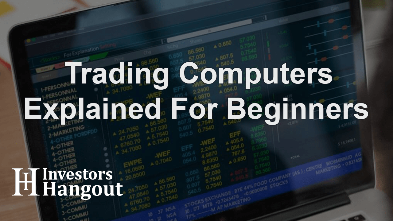 Trading Computers Explained For Beginners