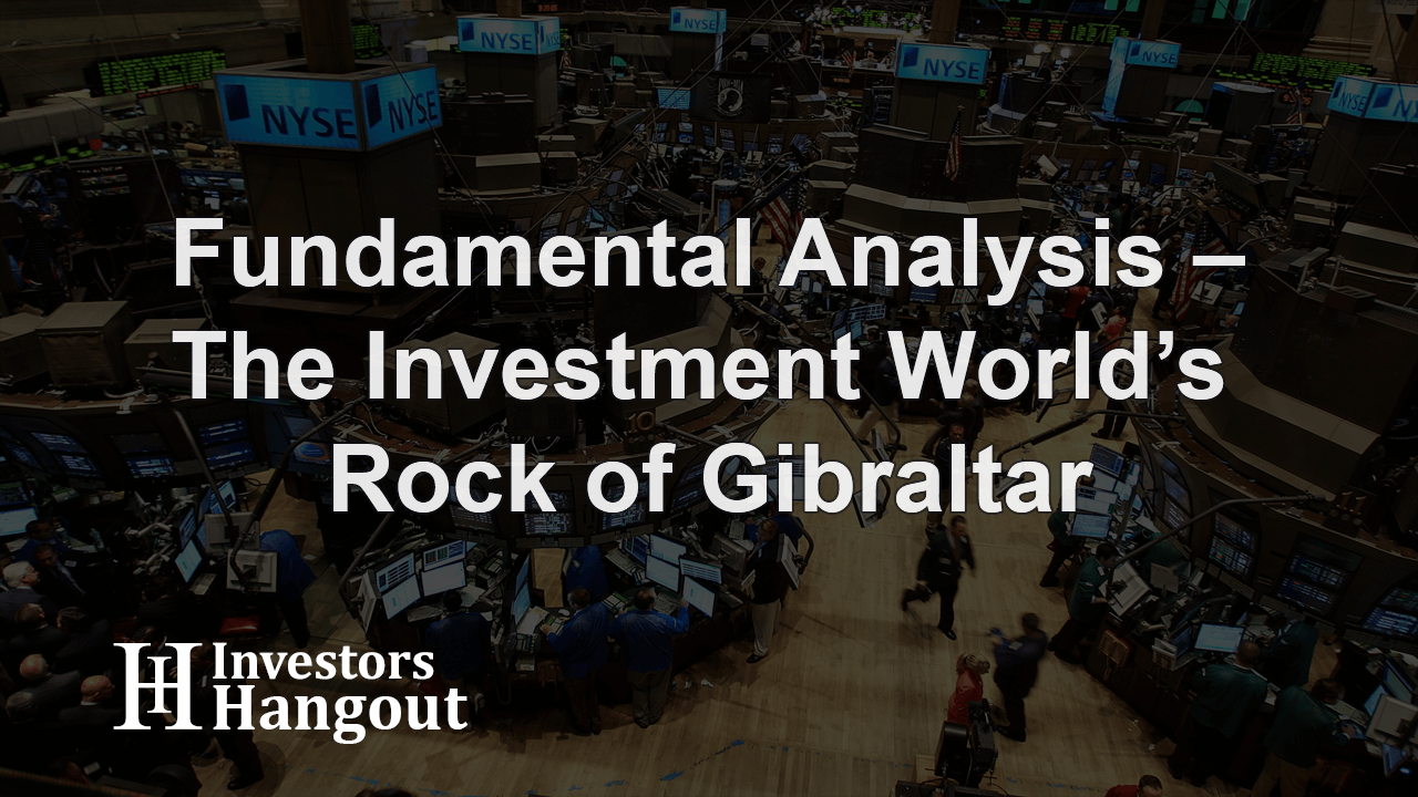 Fundamental Analysis – the Investment World's Rock of Gibraltar