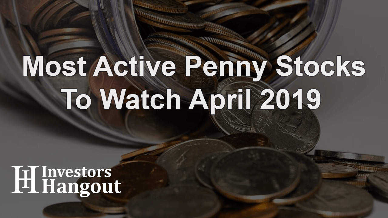 Most Active Penny Stocks To Watch April 2019 - Investors Hangout