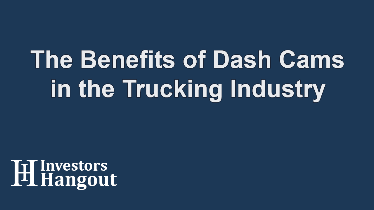 The Benefits of Dash Cams in the Trucking Industry