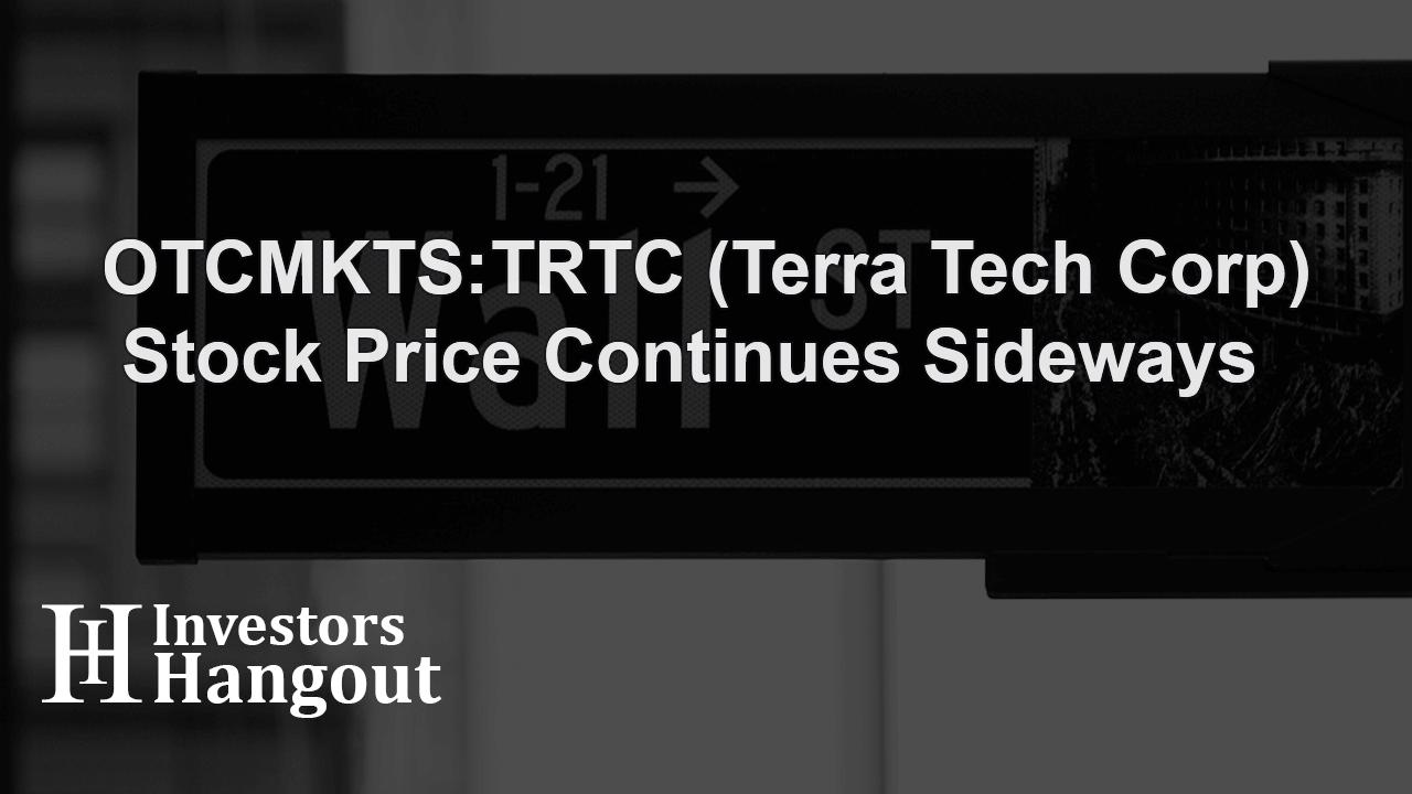 OTCMKTS:TRTC (Terra Tech Corp) Stock Price Continues Sideways